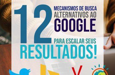 12 Mecanismos de Busca Alternativos ao Google para escalar seus resultados!
